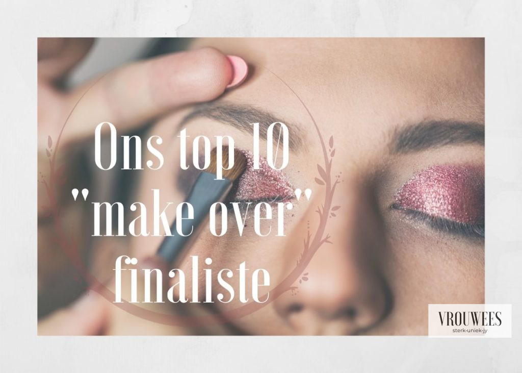 "Ons top 10  ""make over""  finaliste"